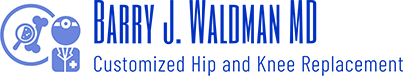 Barry J Waldman MD Customized Hip and Knee Replacement